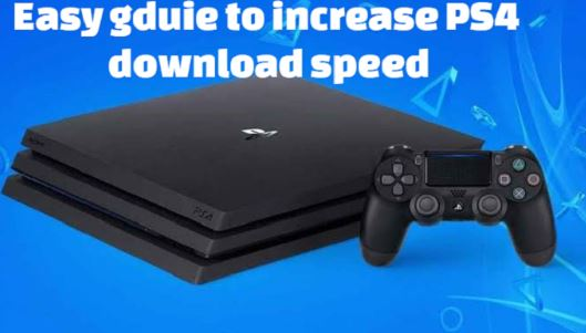 General Tricks to Increase your PS4 Download Speed